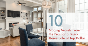 10 Staging Secrets for a Quick Home Sale at Top Dollar