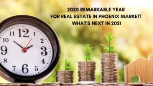 2020 Remarkable Year For Real Estate In Phoenix Market! What's Next in 2021